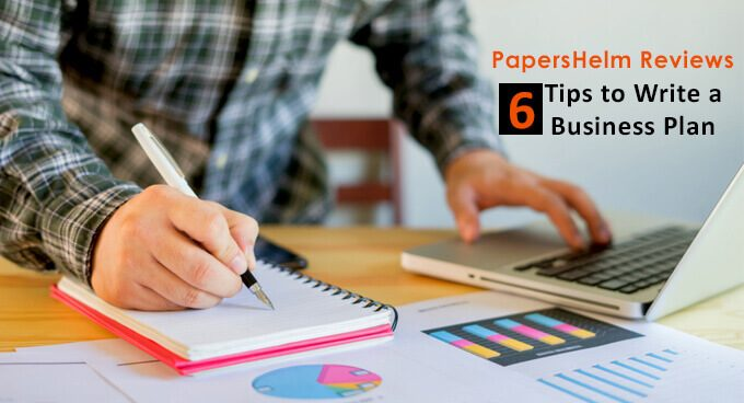 PapersHelm Reviews 6 Tips to Write a Business Plan-1